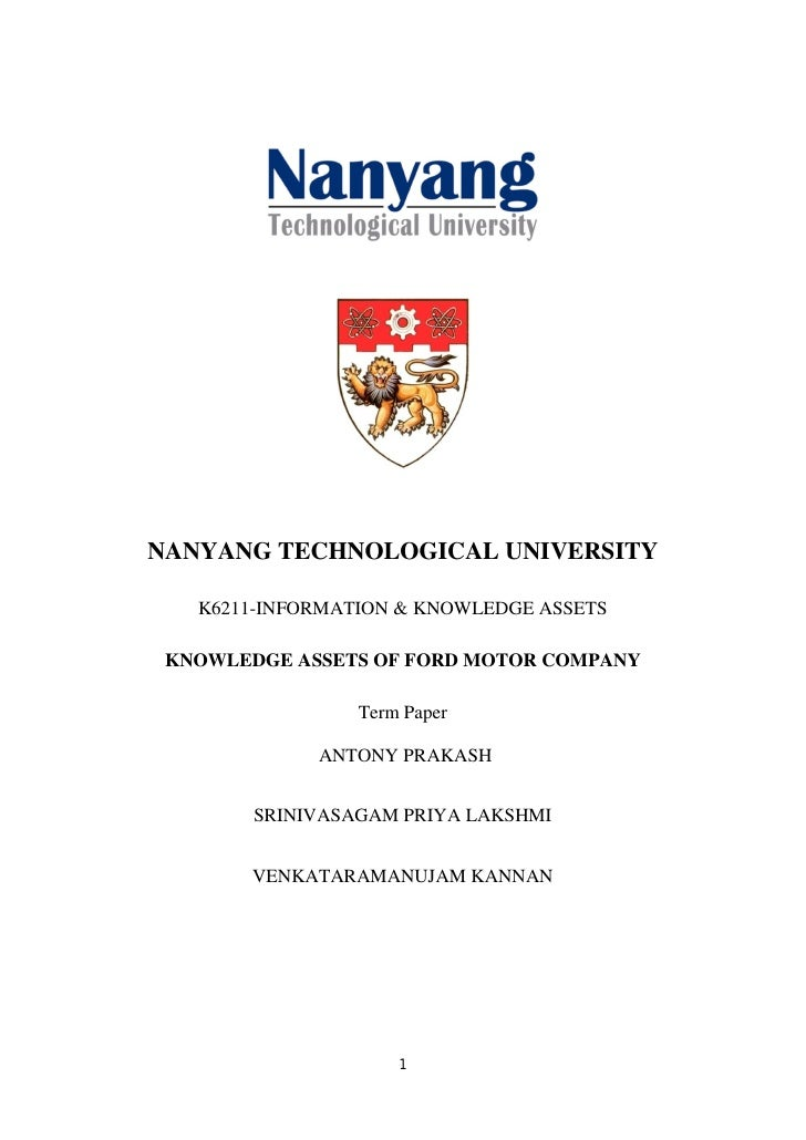 NANYANG TECHNOLOGICAL UNIVERSITY   K6211-INFORMATION & KNOWLEDGE ASSETS KNOWLEDGE ASSETS OF FORD MOTOR COMPANY            ...