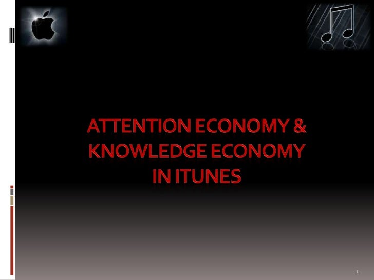 Attention Economy & Knowledge Economy in iTunes<br />1<br />