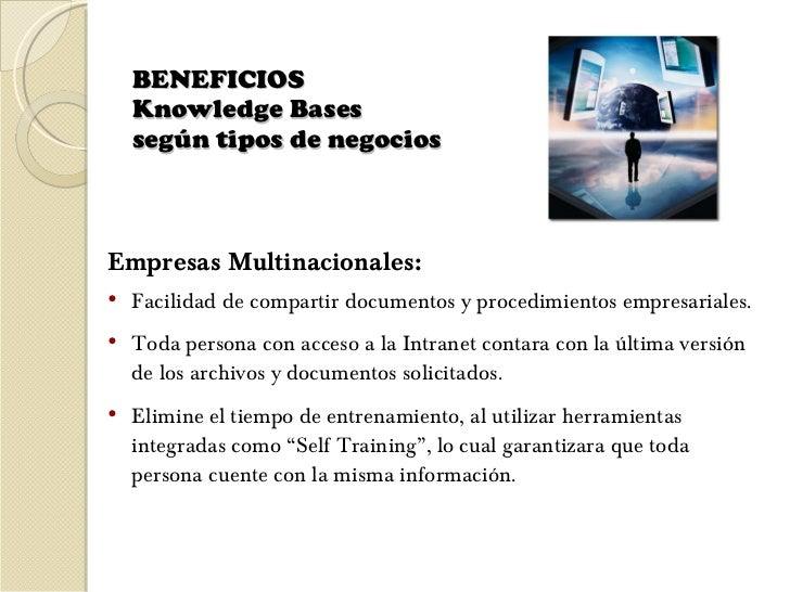BENEFICIOS  Knowledge Bases  según tipos de negocios  <ul><li>Empresas Multinacionales: </li></ul><ul><li>Facilidad de com...