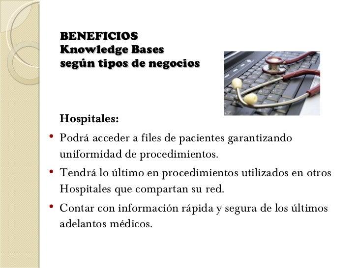 BENEFICIOS  Knowledge Bases  según tipos de negocios  <ul><li>Hospitales: </li></ul><ul><li>Podrá acceder a files de paci...