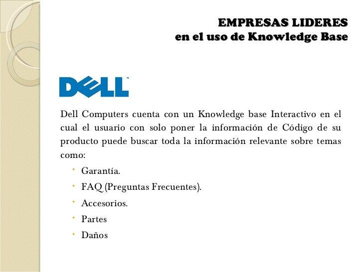 EMPRESAS LIDERES  en el uso de Knowledge Base    <ul><li>Dell Computers cuenta con un Knowledge base Interactivo en el cua...
