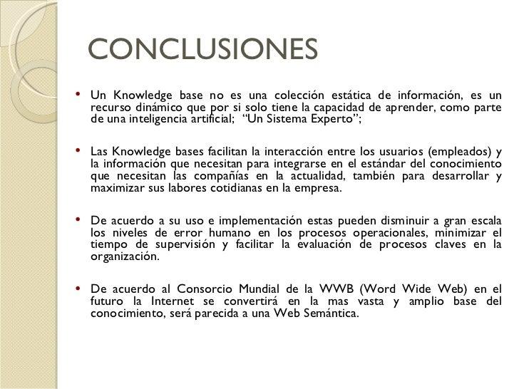 CONCLUSIONES <ul><li>Un Knowledge base no es una colección estática de información, es un recurso dinámico que por si solo...