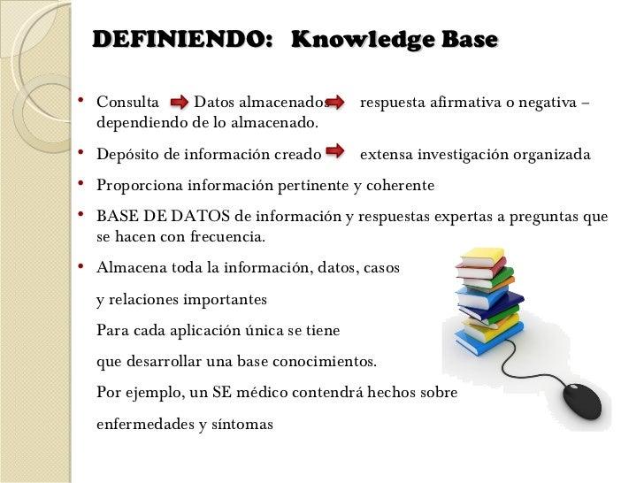 DEFINIENDO:  Knowledge Base  <ul><li>Consulta  Datos almacenados  respuesta afirmativa o negativa – dependiendo de lo alma...