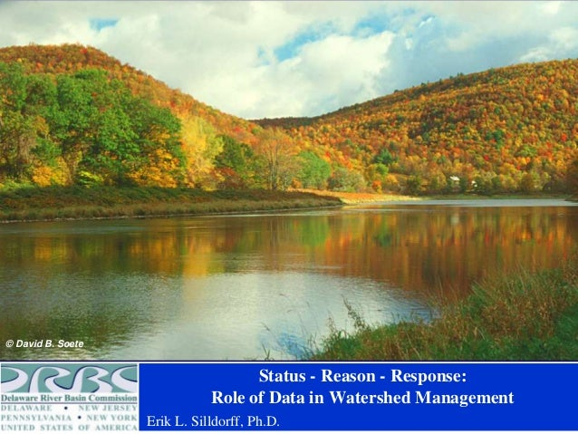 © David B. Soete  Status - Reason - Response: Role of Data in Watershed Management Erik L. Silldorff, Ph.D.