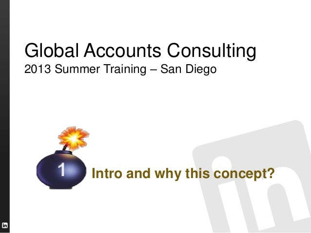 Global Accounts Consulting 2013 Summer Training – San Diego Intro and why this concept?