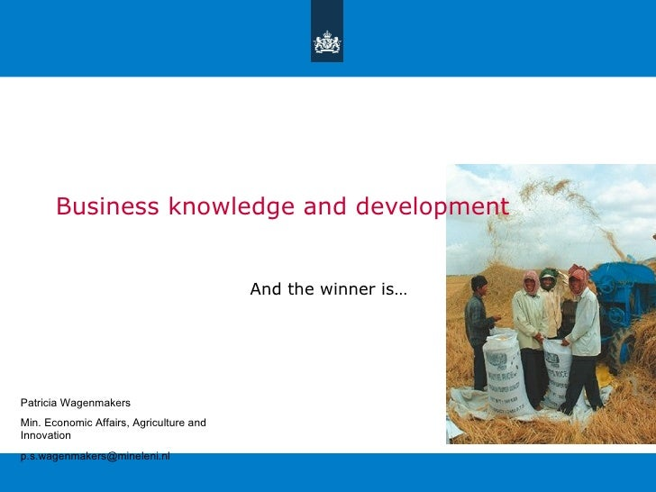 Business knowledge and development                                         And the winner is…Patricia WagenmakersMin. Econ...
