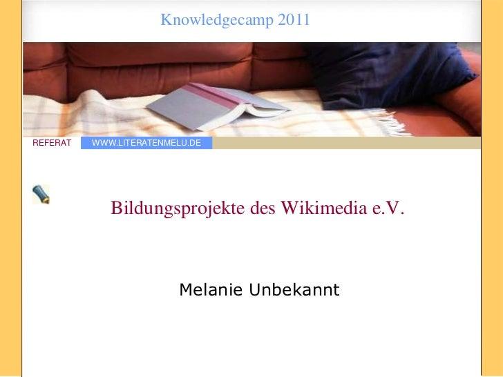 Knowledgecamp 2011REFERAT   WWW.LITERATENMELU.DE             Bildungsprojekte des Wikimedia e.V.                         M...