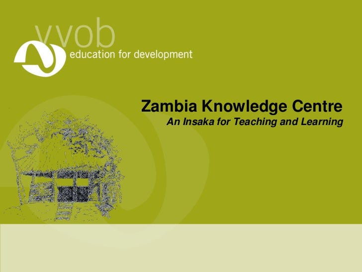 Zambia Knowledge CentreAn Insaka for Teaching and Learning<br />
