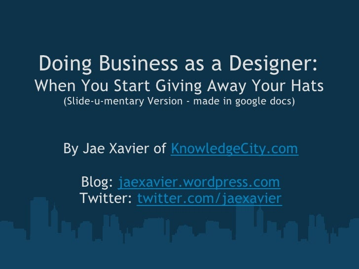 Doing Business as a Designer: When You Start Giving Away Your Hats    (Slide-u-mentary Version - made in google docs)     ...