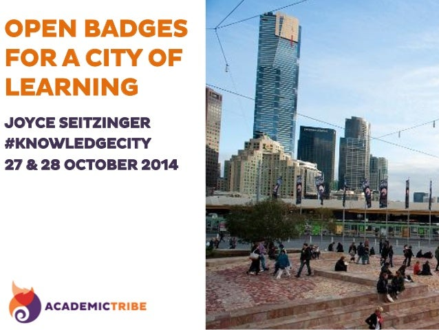 OPEN BADGES  FOR A CITY OF  LEARNING  JOYCE SEITZINGER  #KNOWLEDGECITY  27 & 28 OCTOBER 2014