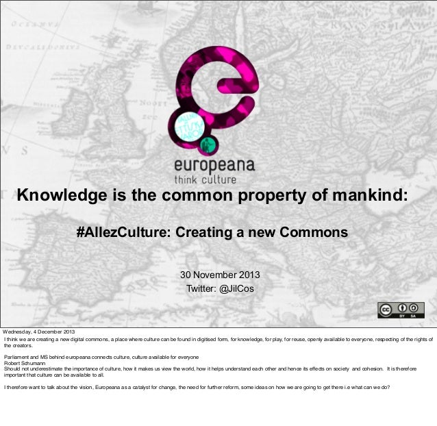Knowledge is the common property of mankind: #AllezCulture: Creating a new Commons 30 November 2013 Twitter: @JilCos  Wedn...