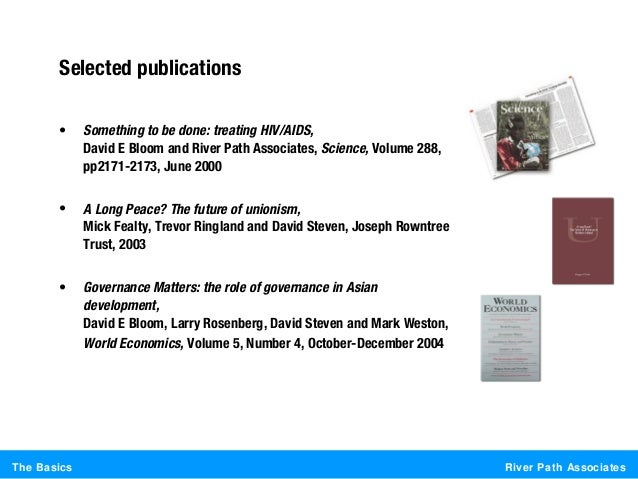 River Path AssociatesThe BasicsSelected publications• Something to be done: treating HIV/AIDS,David E Bloom and River Path...