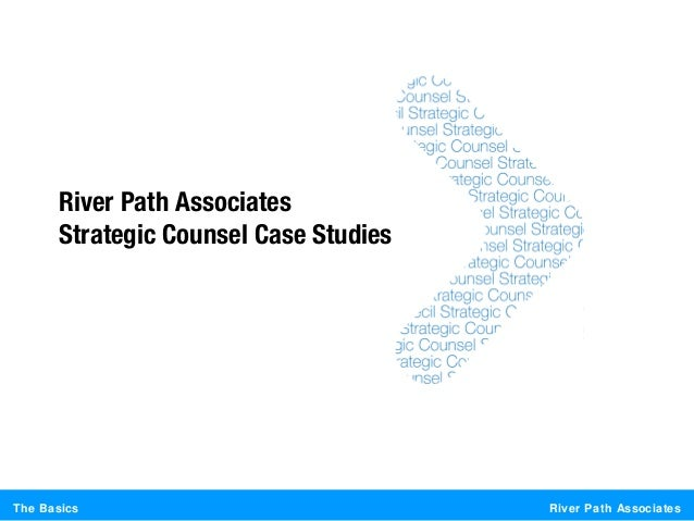 River Path AssociatesThe BasicsRiver Path AssociatesStrategic Counsel Case Studies