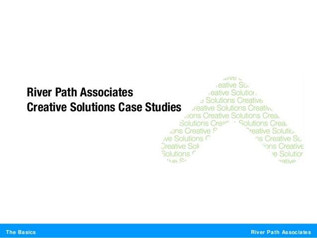 River Path AssociatesThe BasicsRiver Path AssociatesCreative Solutions Case Studies