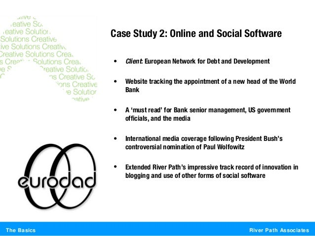 River Path AssociatesThe BasicsCase Study 2: Online and Social Software• Client: European Network for Debt and Development...