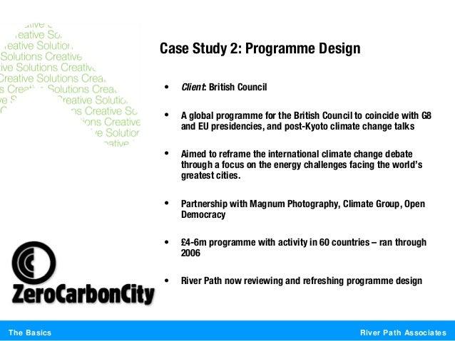 River Path AssociatesThe BasicsCase Study 2: Programme Design• Client: British Council• A global programme for the British...