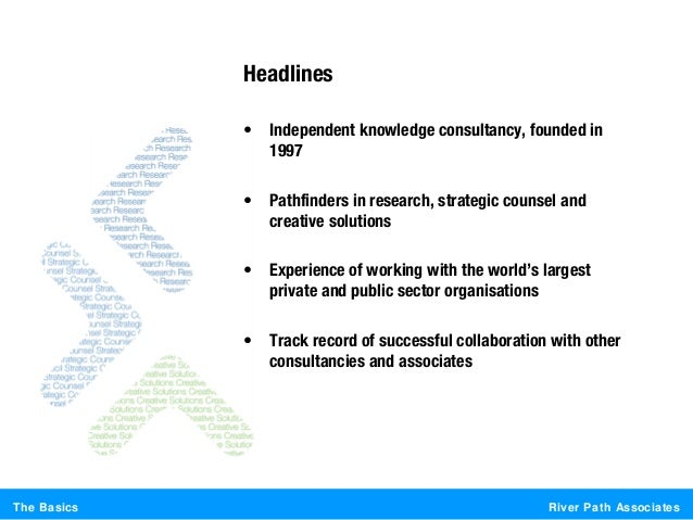 River Path AssociatesThe BasicsHeadlines• Independent knowledge consultancy, founded in1997• Pathfinders in research, stra...