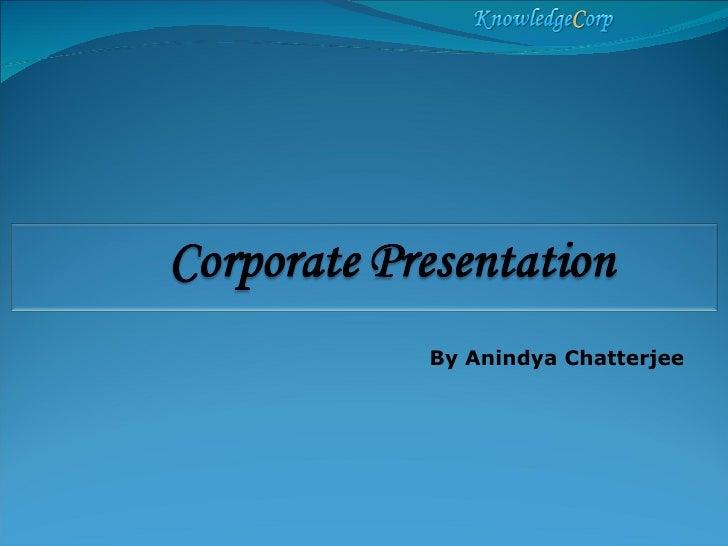 <ul><ul><ul><li>By Anindya Chatterjee </li></ul></ul></ul>