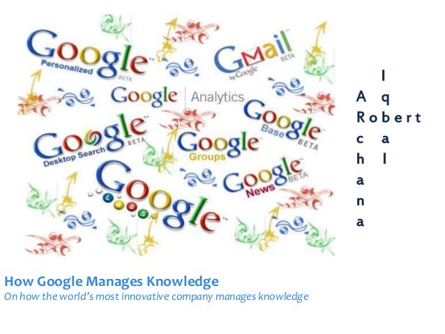 How Google Manages KnowledgeOn how the world's most innovative company manages knowledge