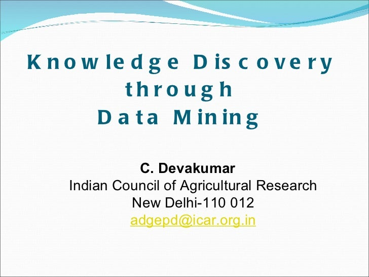 Knowledge Discovery through Data Mining C. Devakumar Indian Council of Agricultural Research New Delhi-110 012 [email_addr...