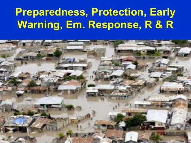Preparedness, Protection, Early Warning, Em. Response, R & R