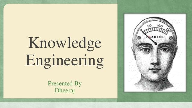 KnowledgeEngineering   Presented By     Dheeraj