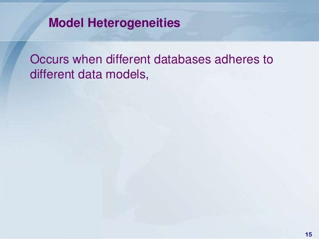 Model HeterogeneitiesOccurs when different databases adheres todifferent data models,                                     ...