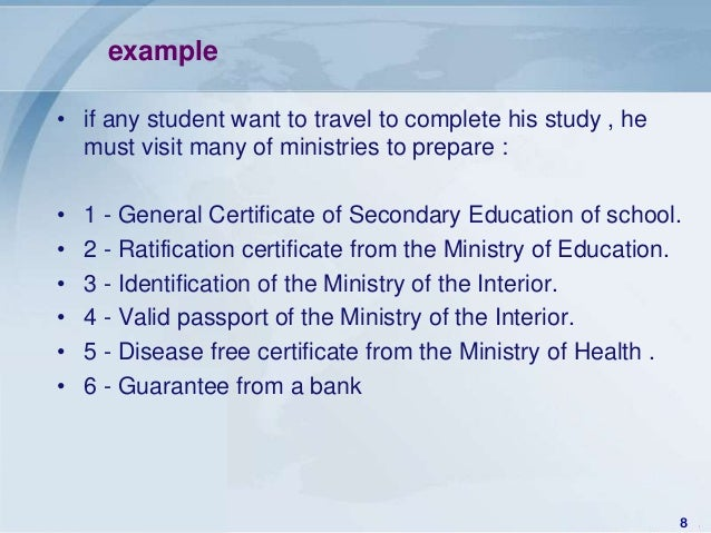 example• if any student want to travel to complete his study , he  must visit many of ministries to prepare :•   1 - Gener...