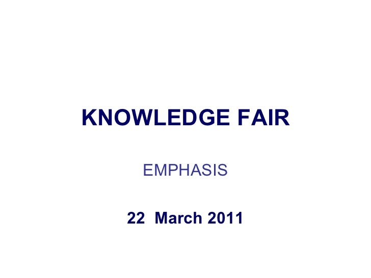 KNOWLEDGE FAIR    EMPHASIS   22 March 2011
