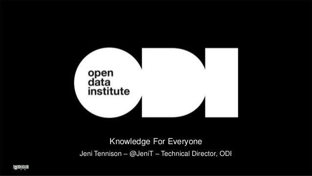 Knowledge For Everyone  Jeni Tennison – @JeniT – Technical Director, ODI