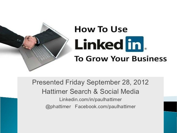 Presented Friday September 28, 2012   Hattimer Search & Social Media       Linkedin.com/in/paulhattimer   @phattimer Faceb...