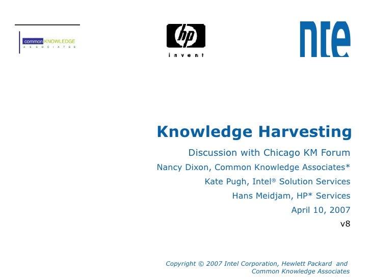Knowledge Harvesting Discussion with Chicago KM Forum Nancy Dixon, Common Knowledge Associates* Kate Pugh, Intel ®  Soluti...