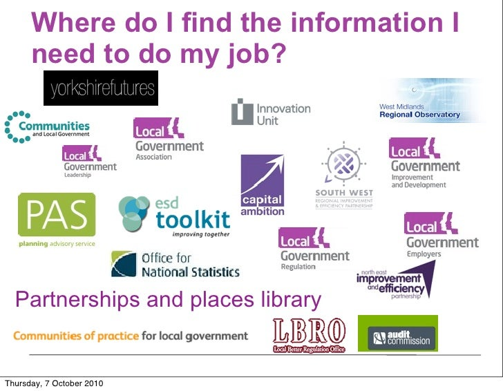 Where do I find the information I       need to do my job?       Partnerships and places library   Thursday, 7 October 2010