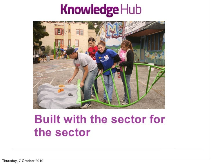 Built with the sector for                   the sector  Thursday, 7 October 2010
