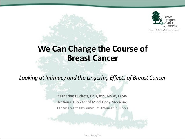 We Can Change the Course of Breast Cancer Looking at Intimacy and the Lingering Effects of Breast Cancer Katherine Puckett...