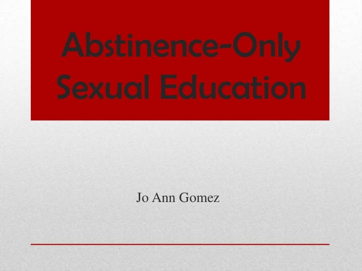 Abstinence-Only Sexual Education<br />Jo Ann Gomez<br />