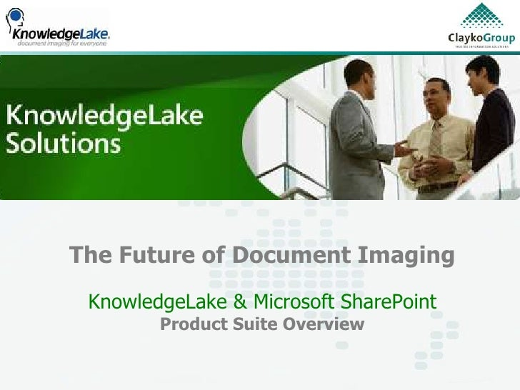 The Future of Document Imaging  KnowledgeLake & Microsoft SharePoint         Product Suite Overview
