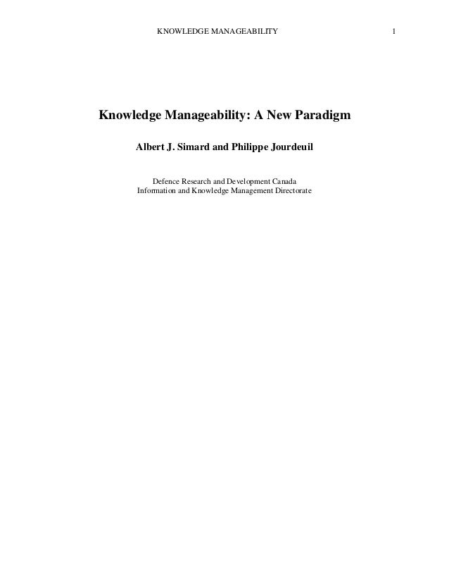 KNOWLEDGE MANAGEABILITY  Knowledge Manageability: A New Paradigm Albert J. Simard and Philippe Jourdeuil Defence Research ...
