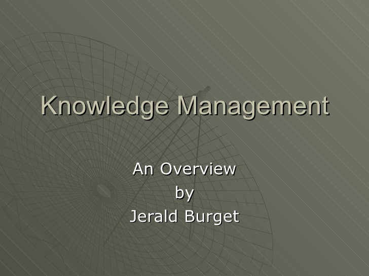 Knowledge Management An Overview by Jerald Burget