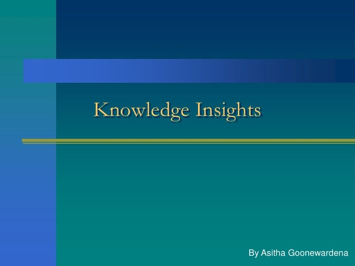 Knowledge Insights                By Asitha Goonewardena