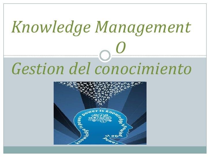 Knowledge Management              OGestion del conocimiento