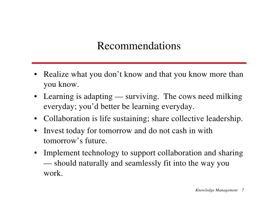 Recommendations  • Realize what you don't know and that you know more than   you know. • Learning is adapting — surviving....