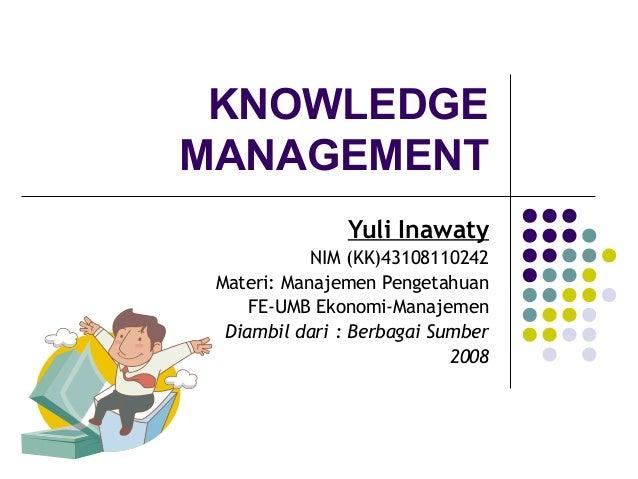 KNOWLEDGEMANAGEMENT                Yuli Inawaty            NIM (KK)43108110242 Materi: Manajemen Pengetahuan     FE-UMB Ek...