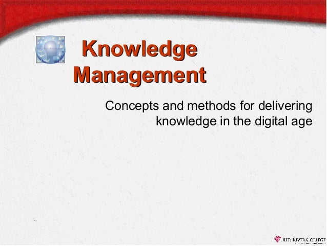 Knowledge Management Concepts and methods for delivering knowledge in the digital age  .