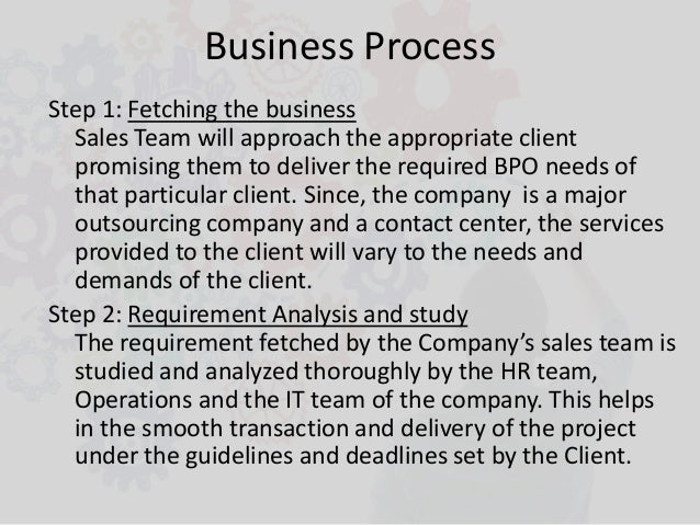 Business Process Step 1: Fetching the business Sales Team will approach the appropriate client promising them to deliver t...