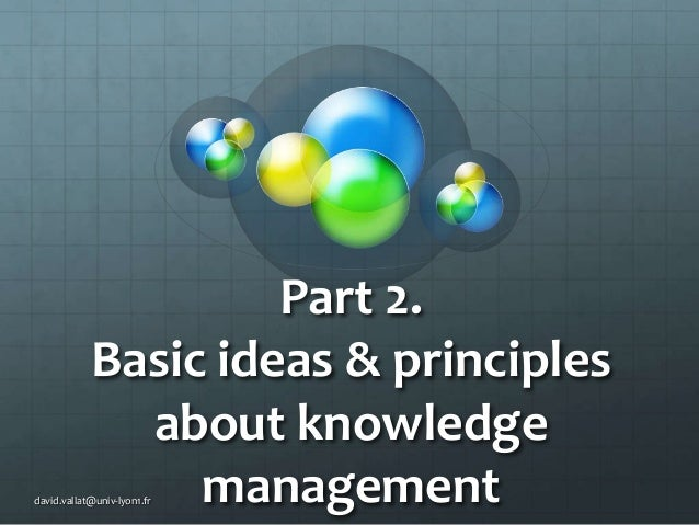 Part 2. Basic ideas & principles about knowledge management  david.vallat@univ-lyon1.fr