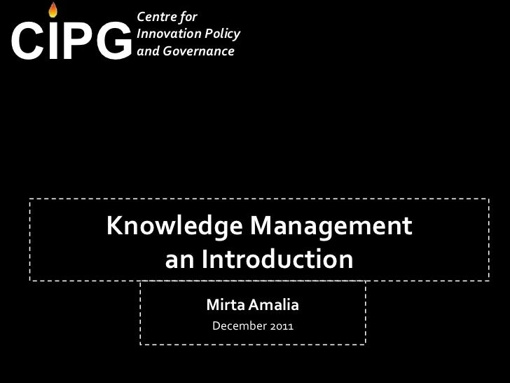Knowledge Management an Introduction Mirta Amalia December 2011