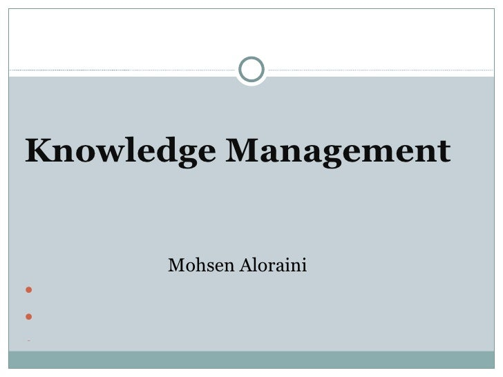 <ul><li>Knowledge Management </li></ul><ul><li>Mohsen Aloraini </li></ul>