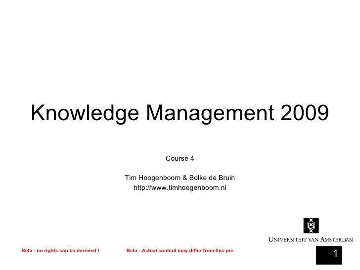 Knowledge Management 2009 Course 5 Tim Hoogenboom & Bolke de Bruin http://www.timhoogenboom.nl