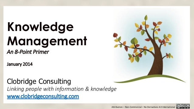 Knowledge Management An 8-Point Primer January 2014  Clobridge Consulting Linking people with information & knowledge www....